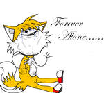 Tails Is Forever Alone....