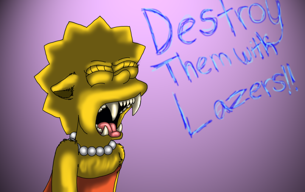 Destroy them with lazers-Lisa Simpson by cyngawolf