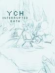 [CLOSED] Interrupted Bath