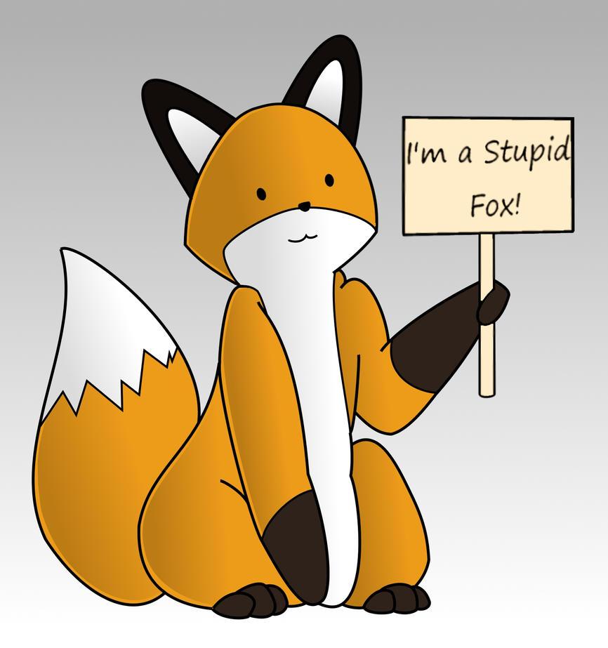 I'm a stupid fox I__m_a_Stupid_Fox_by_Termi92