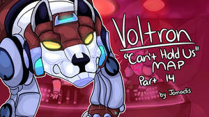 Can't Hold Us- Voltron MAP Part 14