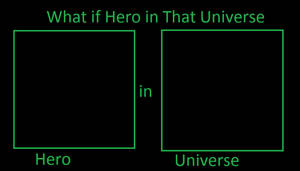 What if Hero in Universe Meme
