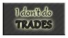 I DON'T DO Trades by Izumi-sen
