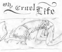 -Oh, Cruel Life-