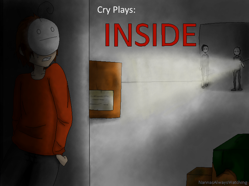 Cry Plays: INSIDE by NannasAlwaysWatching