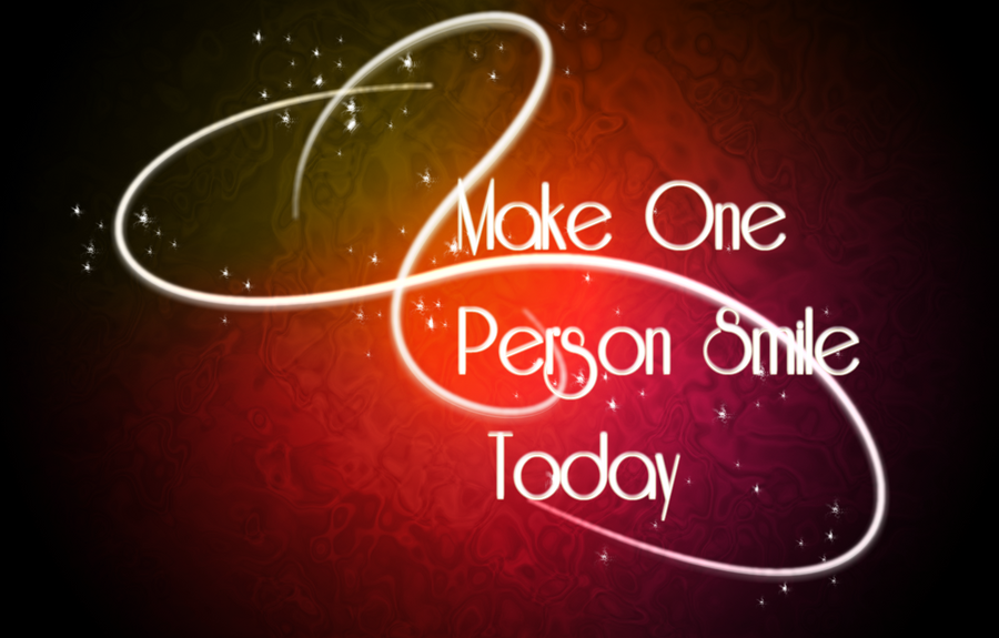 MAKE ONE PERSON SMILE TODAY by RebeckaVigil on DeviantArt