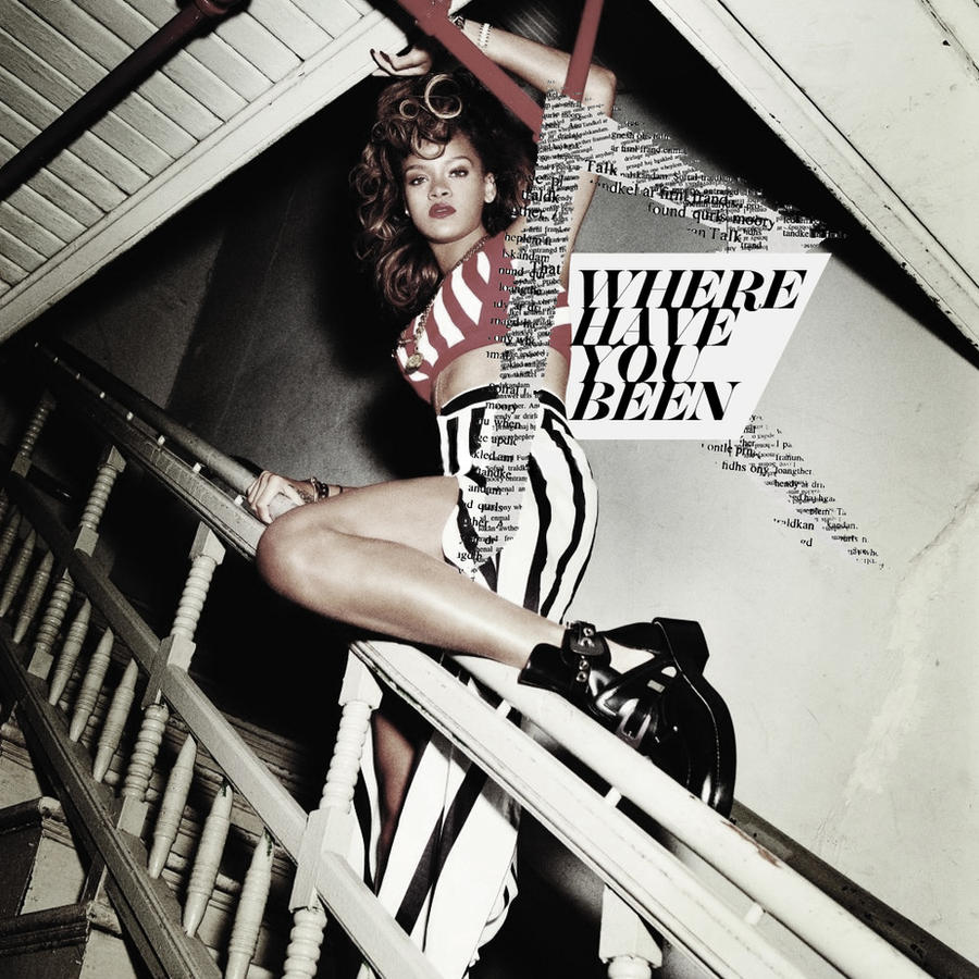 Rihanna - Where Have You Been by cutmyhairatnight on ...