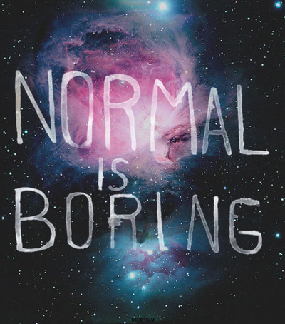 Normal Is Boring By ThisIsAboutMe