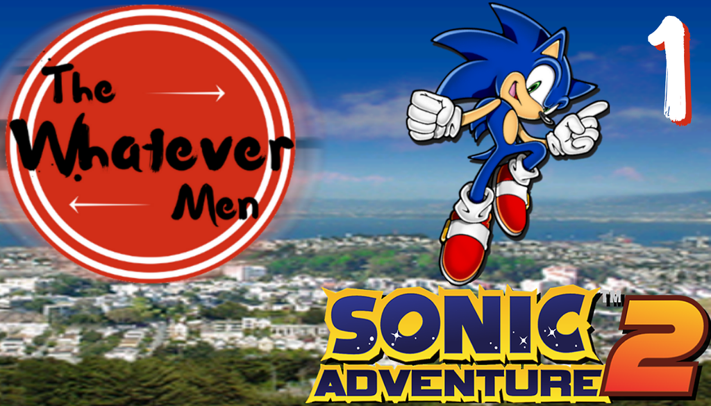 The Whatever Men Play: Sonic Adventure 2! - EP 1 by TheWhateverMen