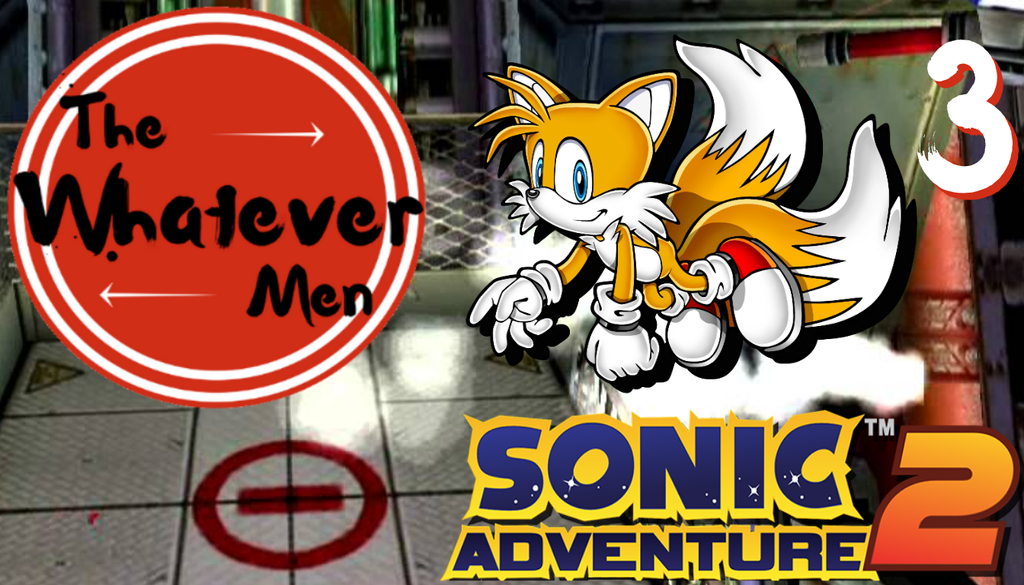 The Whatever Men Play: Sonic Adventure 2! - EP 3 by TheWhateverMen