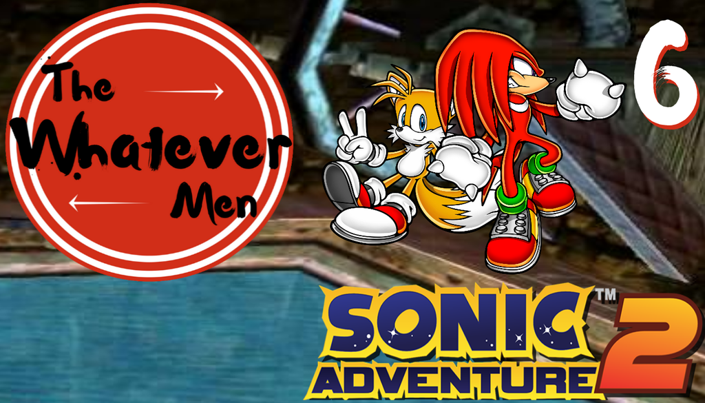 The Whatever Men Play: Sonic Adventure 2! - EP 6 by TheWhateverMen