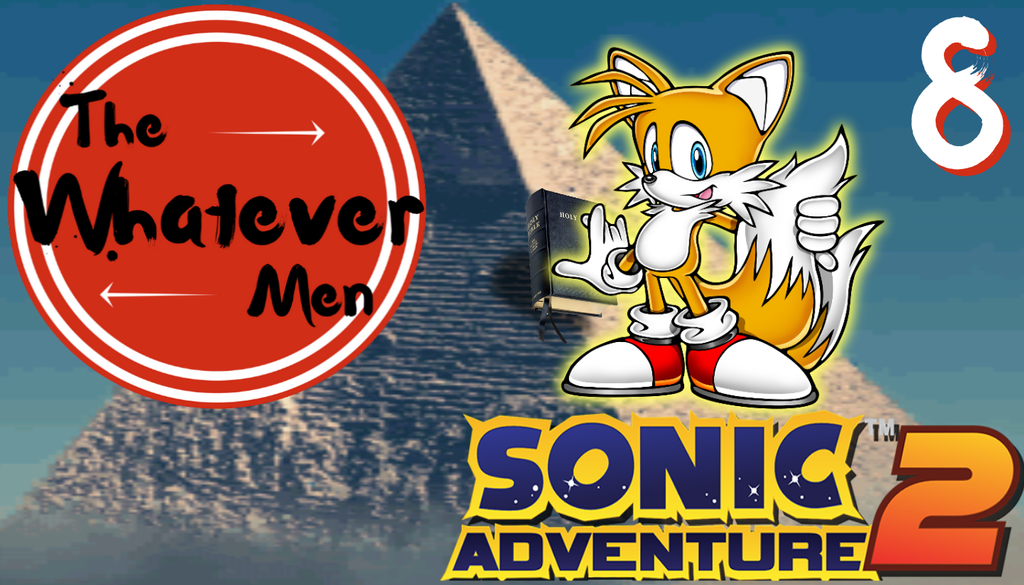 The Whatever Men Play: Sonic Adventure 2! - EP 8 by TheWhateverMen