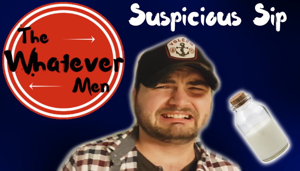 The Whatever Men Sip: SUSPICIOUS SIP! by TheWhateverMen