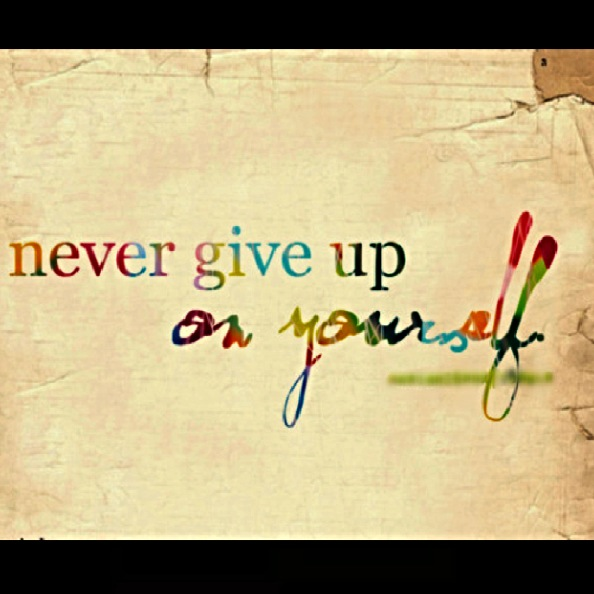 Never Give Up On Yourself by cjprevett on DeviantArt