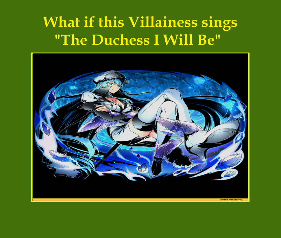 Esdeath sing The Duchess I Will Be