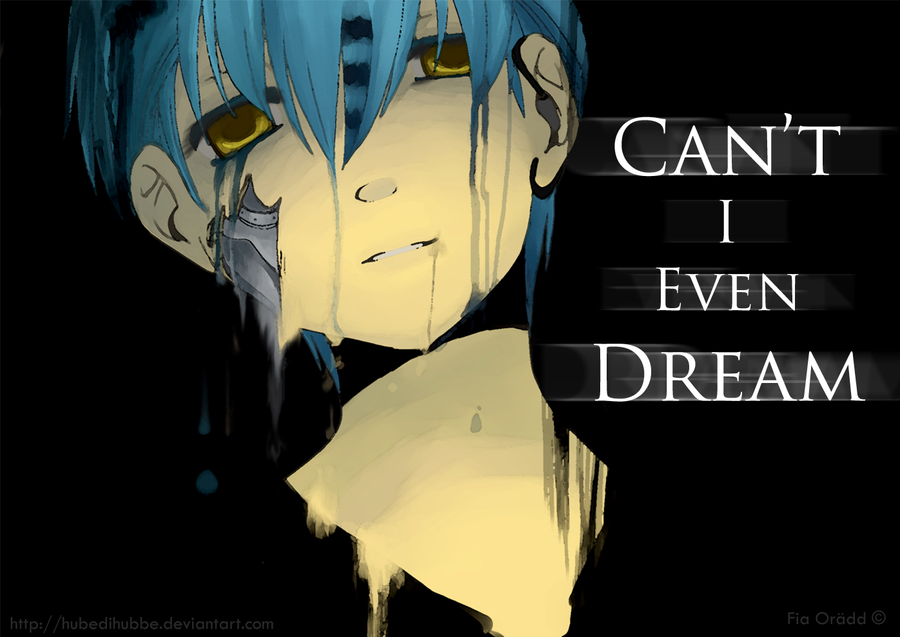 Can't I Even Dream by Hubedihubbe