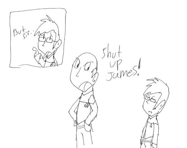Shut Up James by Jim-Nickabocker