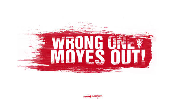 Wrong ONE. Moyes OUT!