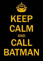 Keep Calm, Call Batman by koboot