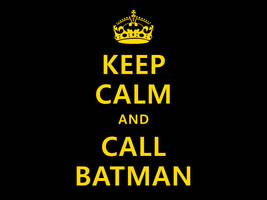 Keep Calm and Call Batman by koboot