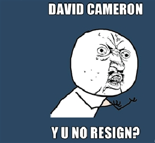 David Cameron Y U NO RESIGN? by jackftwcod5