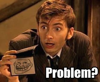 Even the Doctor trolls by xrockxxandxxrollerx