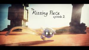 The Missing Piece Episode II