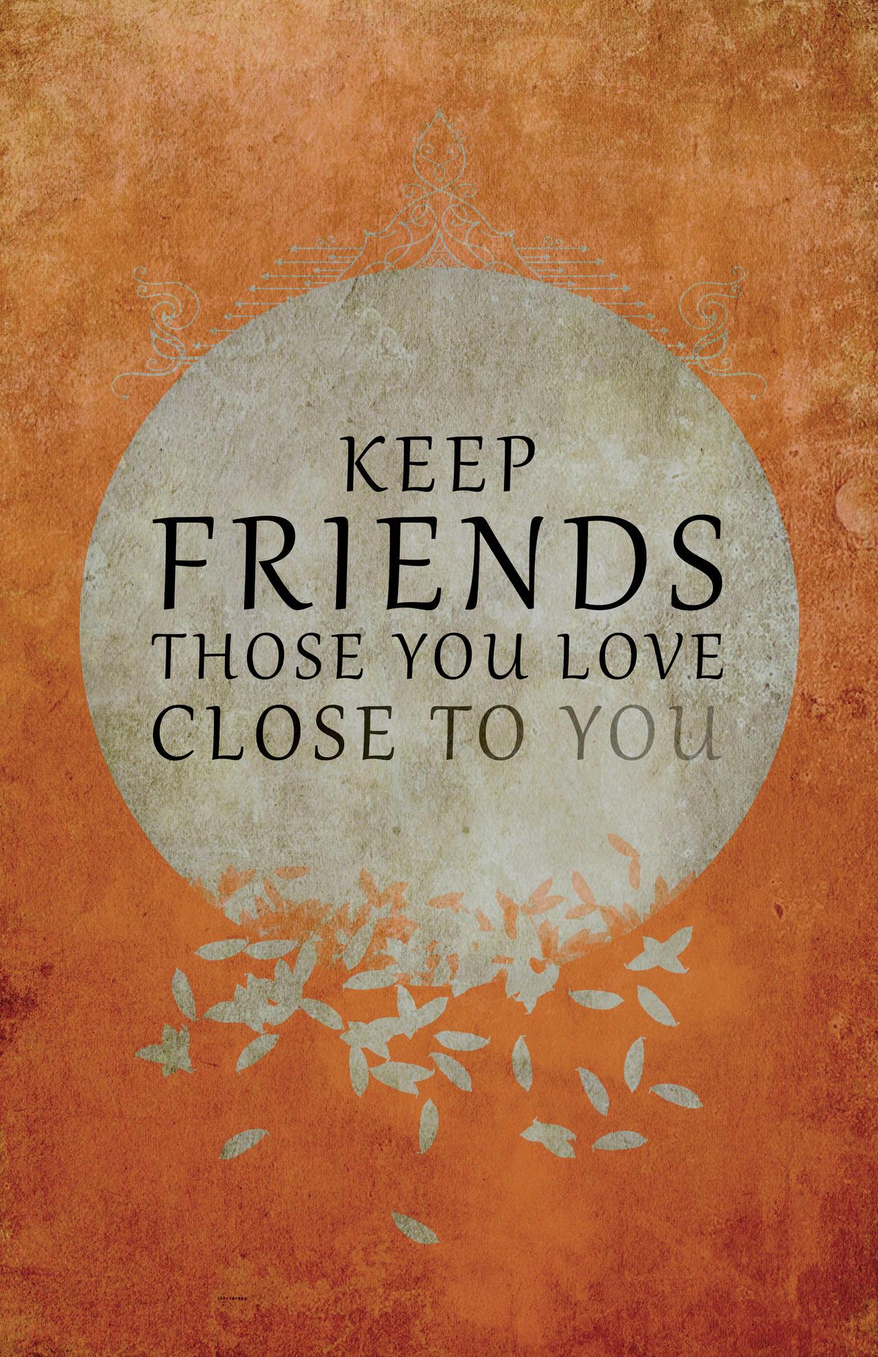 Keep Friends Close