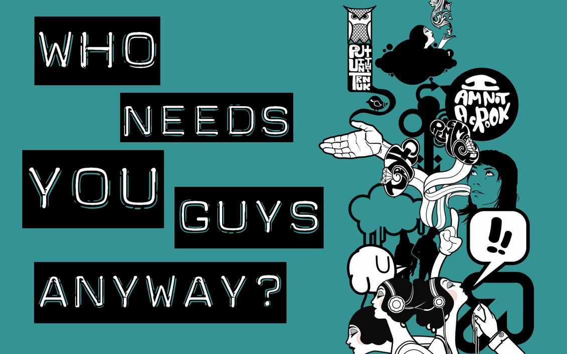 who needs you anyway? by kohana5