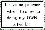 Patience for my own artwork Stamp by angela808