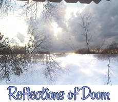 Reflections of Doom by alcoholicwhine