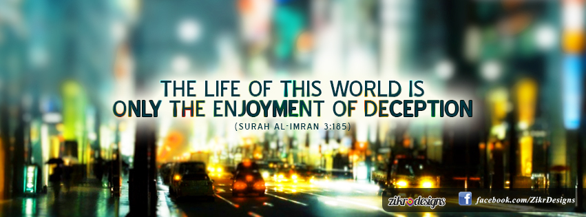 The life of this world is only the enjoyment of deception, al-Quran
