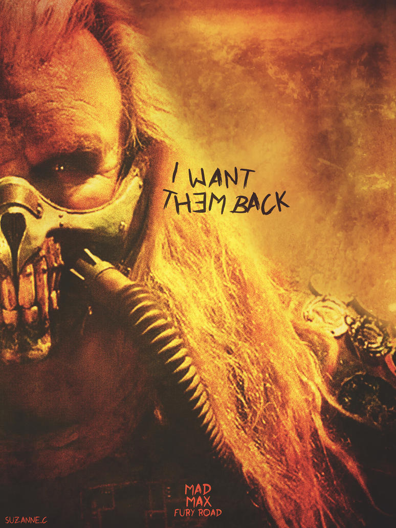 I Want Them Back: Immortan Joe by braidsandarrows