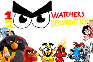 100 Watchers and 200 Deviantations Special by AngryBirdsandMixels1