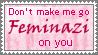 Don't Make Me Go Feminazi by caroldreamer
