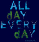 ALL dAY EVERY dAY T-Shirt - Almost Out!