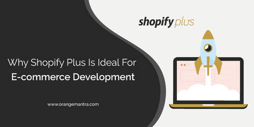Reasons That Make Shopify Plus Ideal For eCommerce