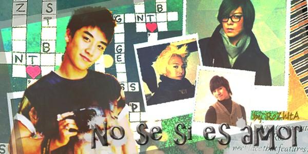 [FannFic] No se Si es Amor - BB by rozhita1992