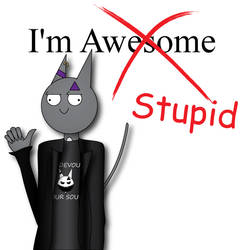 I'm Awesome...err I mean stupid? by Puppet-Child