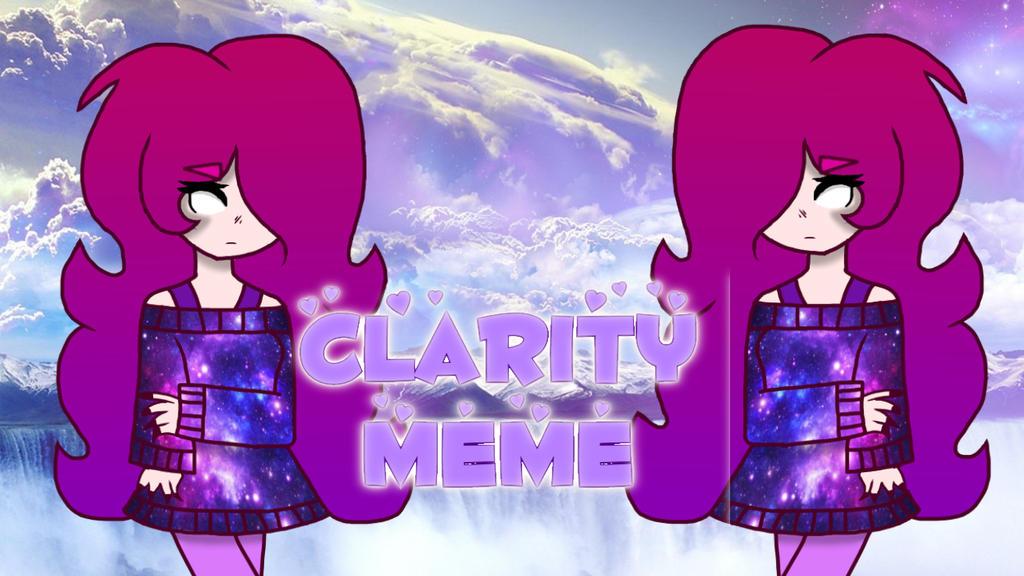 Clarity | Meme by SpeedPaintJayvee12