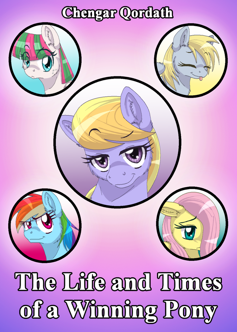 The Life and Times of a Winning Pony Fan Cover by InuHoshi-to-DarkPen