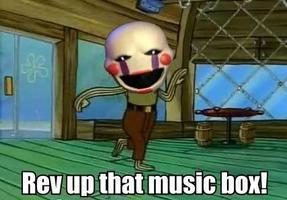 Rev up That Music Box! by FreddyTheFazbear