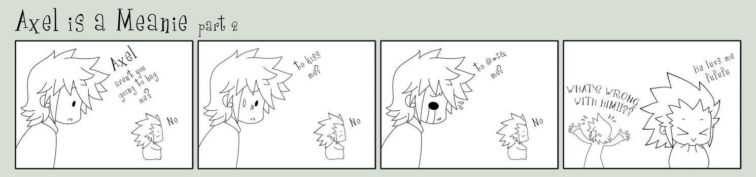 Axel is a Meanie part 2