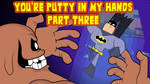 You're Putty in My Hands: Part Three (Title Card)