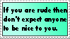 If you are rude then no one will be nice to you by YangXiaoFan457