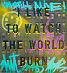 I like to watch the world burn by jois85