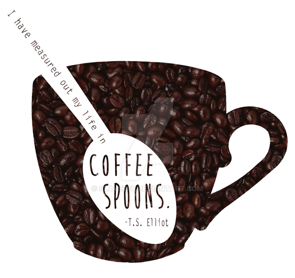 i have measured out my life in coffee spoons  by slave2f8 d74r0r5 I Have Measured Out My Life With Coffee Spoons Lyrics