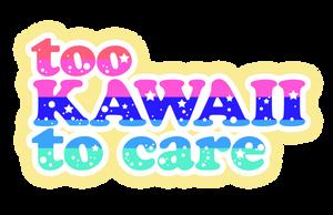 Too kawaii To Care