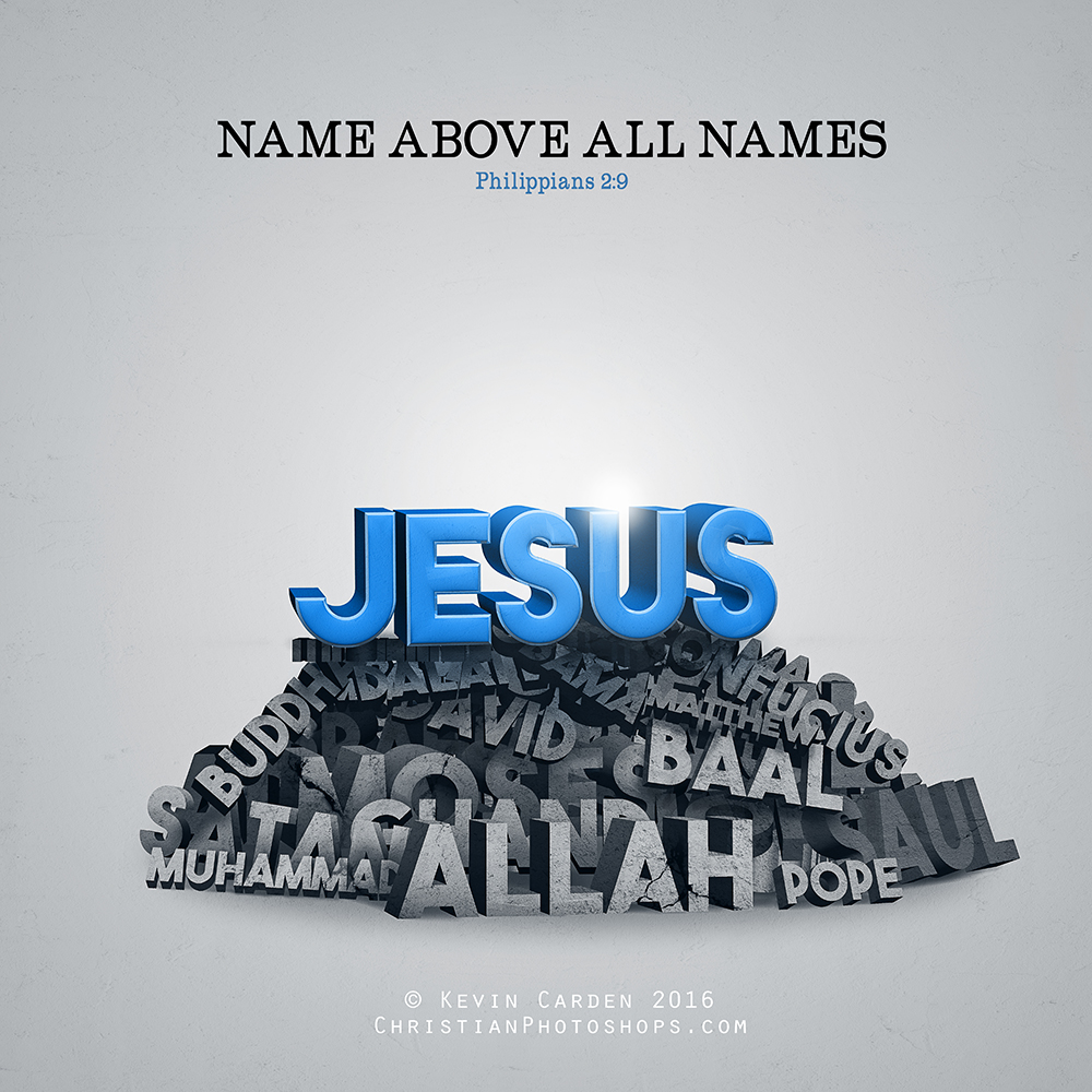 jesus name above all names 1 jesus – name above all names philippians 2:9-11 there's no doubt that jesus was an historical figure and a first century celebrity, but not.
