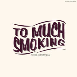 To Much Smoking Typography